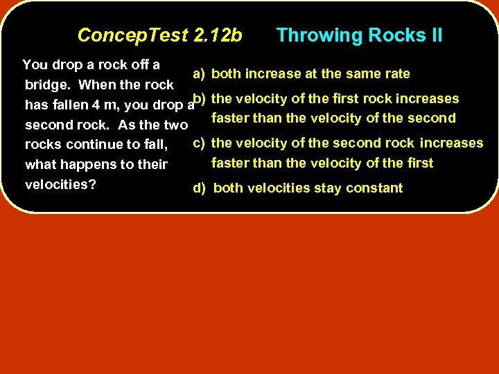 Concep. Test 2. 12 b You drop a rock off a a) bridge. When