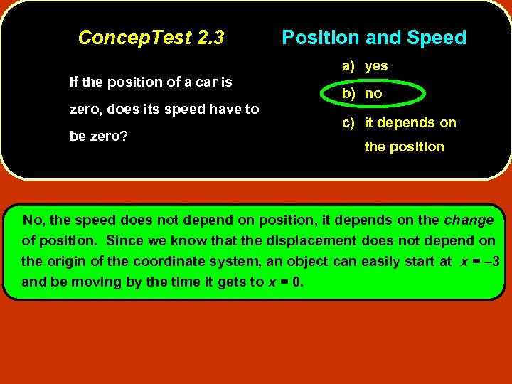 Concep. Test 2. 3 Position and Speed a) yes If the position of a