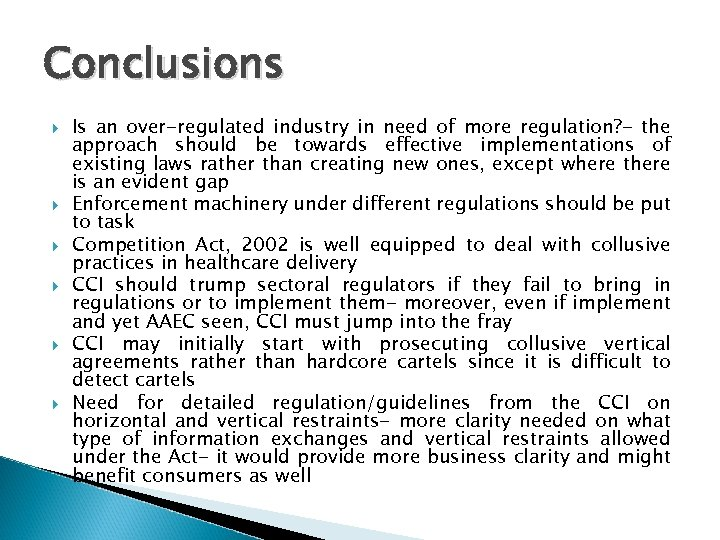 Conclusions Is an over-regulated industry in need of more regulation? - the approach should