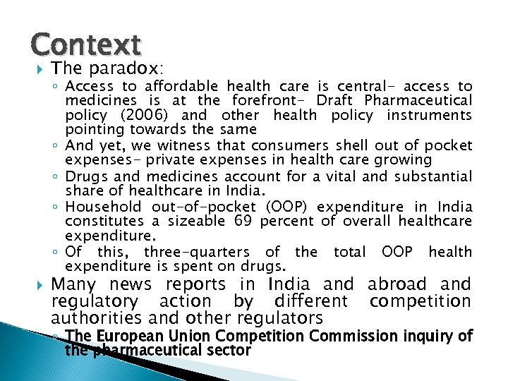 Context The paradox: ◦ Access to affordable health care is central- access to medicines