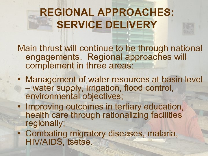 REGIONAL APPROACHES: SERVICE DELIVERY Main thrust will continue to be through national engagements. Regional
