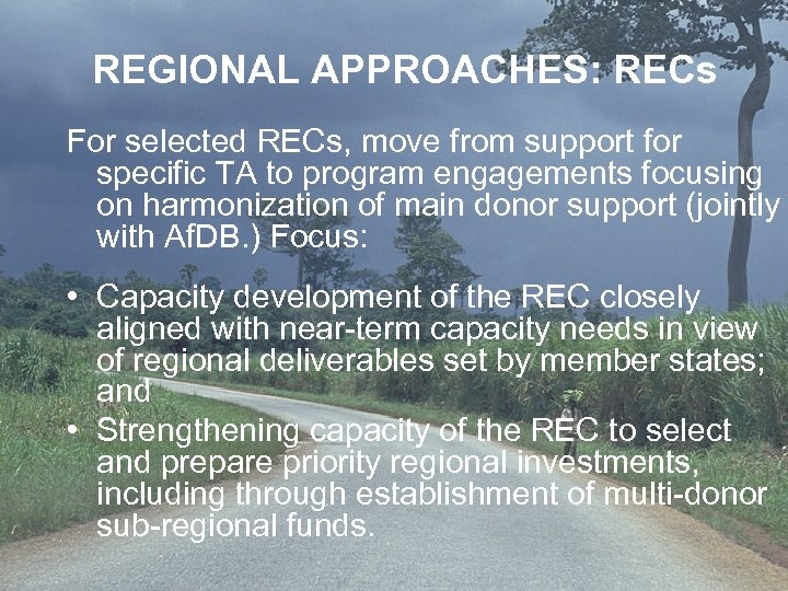REGIONAL APPROACHES: RECs For selected RECs, move from support for specific TA to program