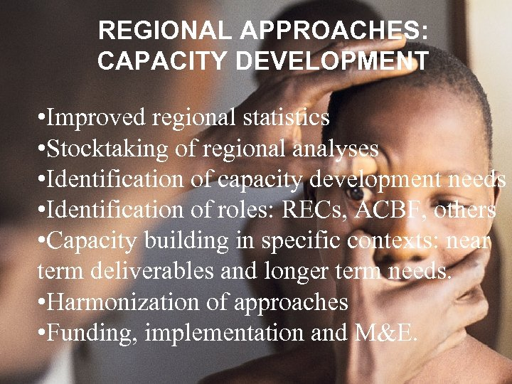 REGIONAL APPROACHES: CAPACITY DEVELOPMENT • Improved regional statistics • Stocktaking of regional analyses •