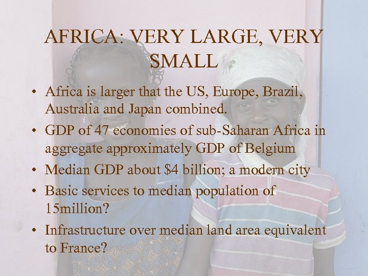 AFRICA: VERY LARGE, VERY SMALL • Africa is larger that the US, Europe, Brazil,