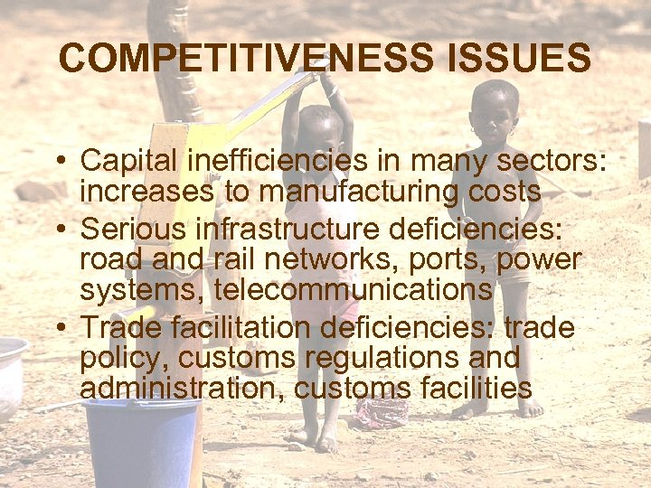 COMPETITIVENESS ISSUES • Capital inefficiencies in many sectors: increases to manufacturing costs • Serious