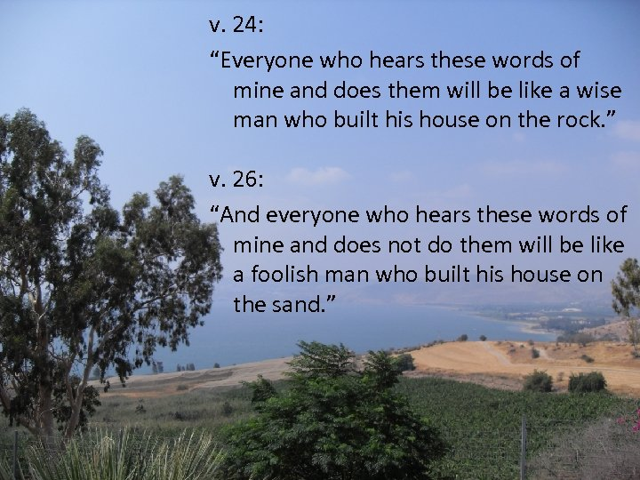 """v. 24: """"Everyone who hears these words of mine and does them will be"""