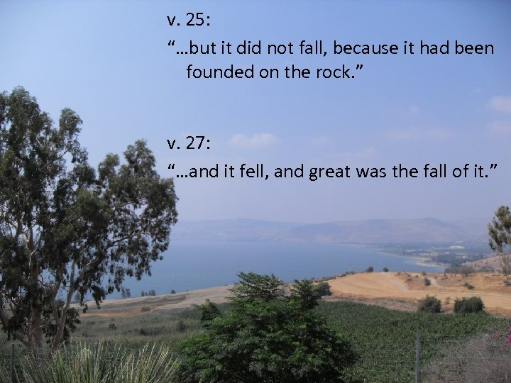 """v. 25: """"…but it did not fall, because it had been founded on the"""
