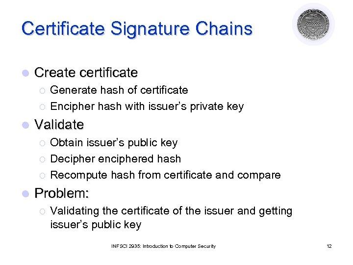 Certificate Signature Chains l Create certificate ¡ ¡ l Validate ¡ ¡ ¡ l