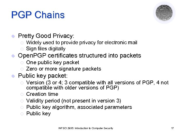 PGP Chains l Pretty Good Privacy: ¡ ¡ l Open. PGP certificates structured into