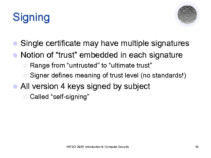 """Signing Single certificate may have multiple signatures l Notion of """"trust"""" embedded in each"""
