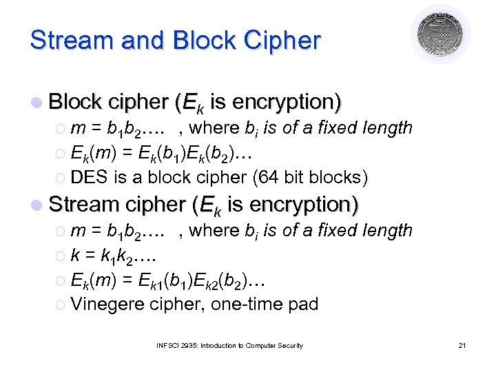 Stream and Block Cipher l Block cipher (Ek is encryption) ¡ m = b