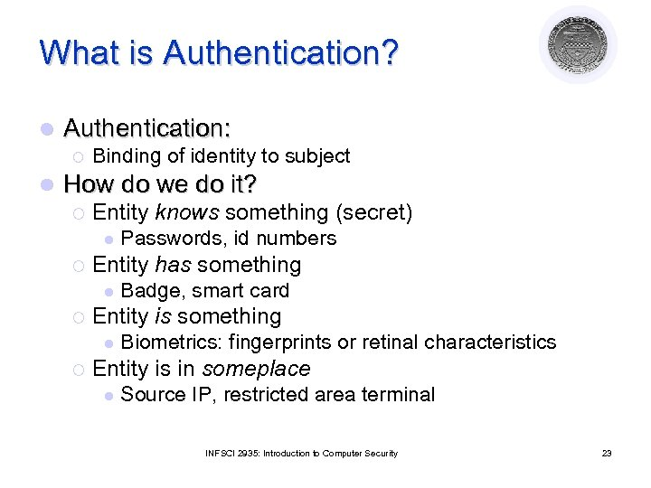What is Authentication? l Authentication: ¡ l Binding of identity to subject How do