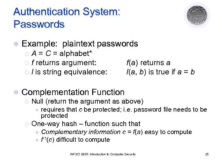 Authentication System: Passwords l Example: plaintext passwords A = C = alphabet* ¡ f