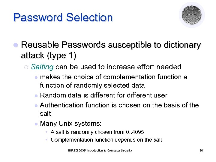 Password Selection l Reusable Passwords susceptible to dictionary attack (type 1) ¡ Salting can