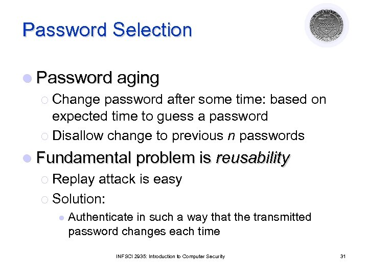 Password Selection l Password aging ¡ Change password after some time: based on expected