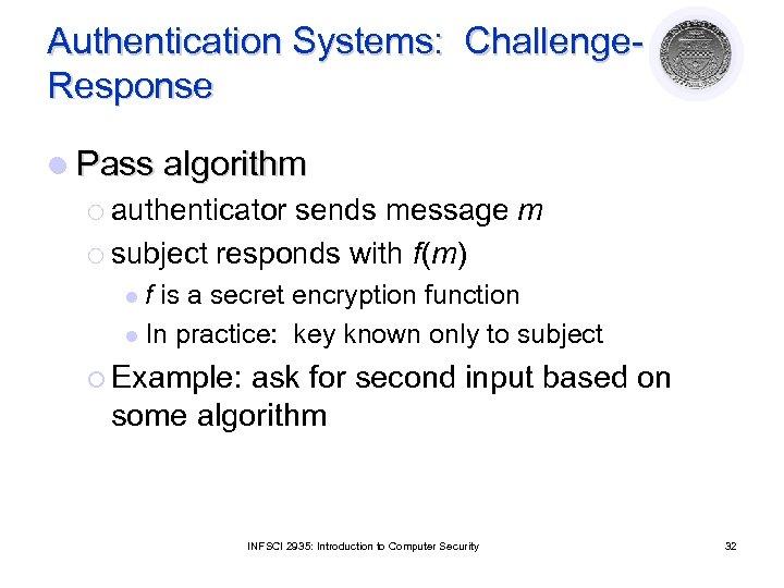 Authentication Systems: Challenge. Response l Pass algorithm ¡ authenticator sends message m ¡ subject