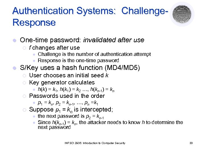 Authentication Systems: Challenge. Response l One-time password: invalidated after use ¡ f changes after