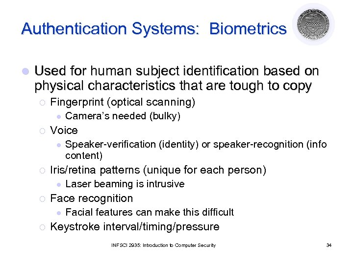 Authentication Systems: Biometrics l Used for human subject identification based on physical characteristics that