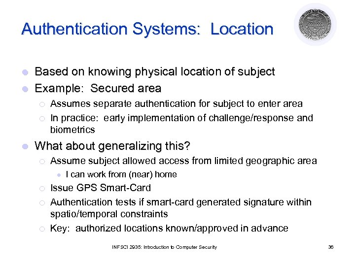 Authentication Systems: Location Based on knowing physical location of subject l Example: Secured area