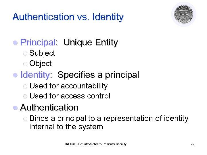 Authentication vs. Identity l Principal: ¡ Subject ¡ Object Unique Entity l Identity: Specifies