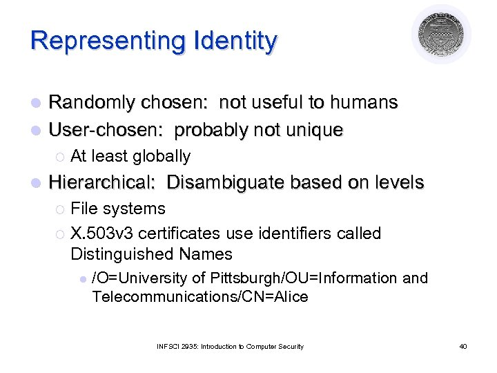 Representing Identity Randomly chosen: not useful to humans l User-chosen: probably not unique l