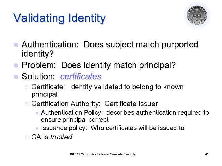 Validating Identity Authentication: Does subject match purported identity? l Problem: Does identity match principal?