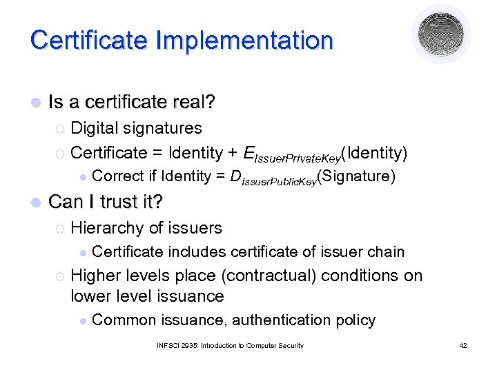 Certificate Implementation l Is a certificate real? Digital signatures ¡ Certificate = Identity +