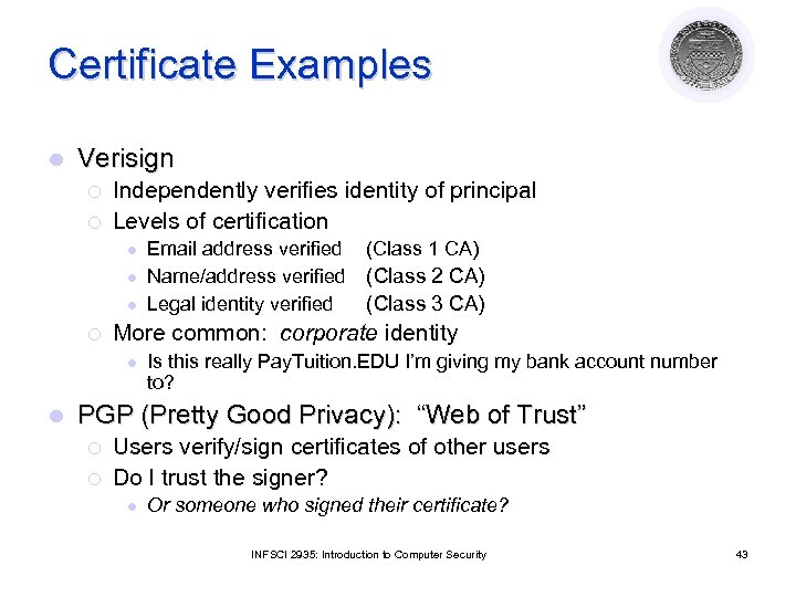 Certificate Examples l Verisign ¡ ¡ Independently verifies identity of principal Levels of certification