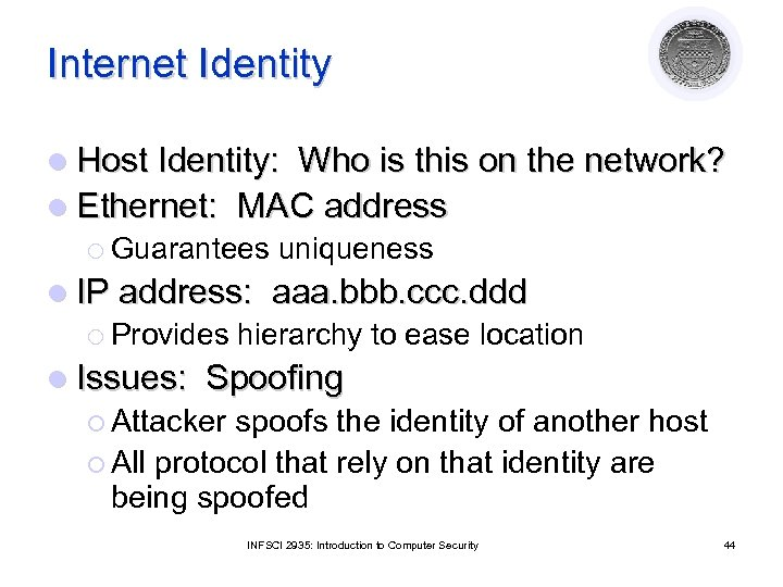 Internet Identity l Host Identity: Who is this on the network? l Ethernet: MAC