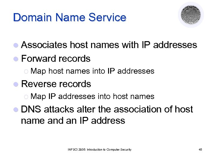 Domain Name Service l Associates host names with IP addresses l Forward records ¡