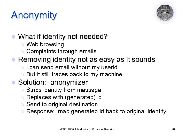 Anonymity l What if identity not needed? ¡ ¡ l Removing identity not as