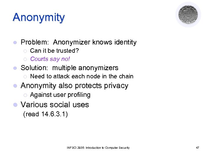 Anonymity l Problem: Anonymizer knows identity ¡ ¡ l Solution: multiple anonymizers ¡ l