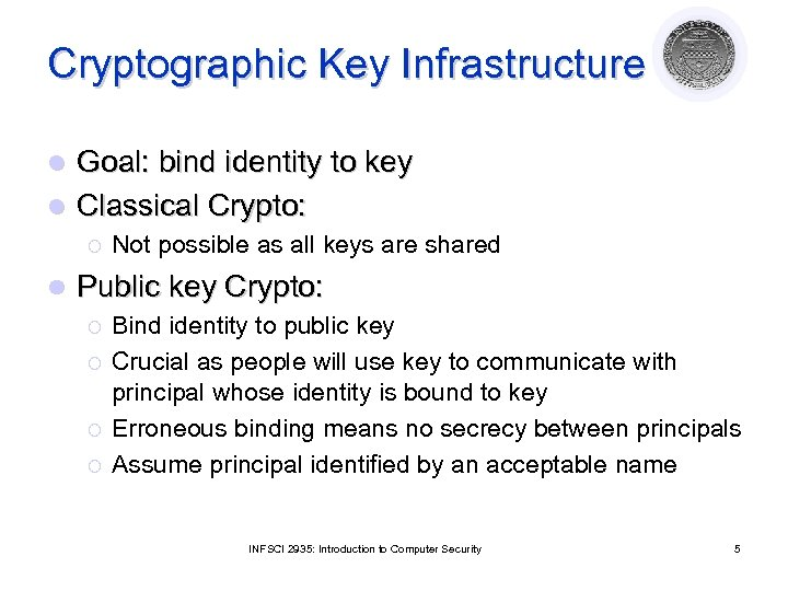 Cryptographic Key Infrastructure Goal: bind identity to key l Classical Crypto: l ¡ l