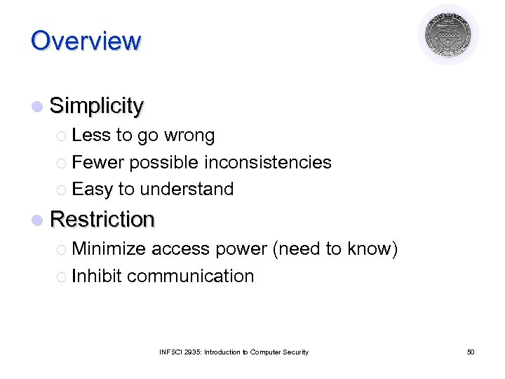Overview l Simplicity ¡ Less to go wrong ¡ Fewer possible inconsistencies ¡ Easy