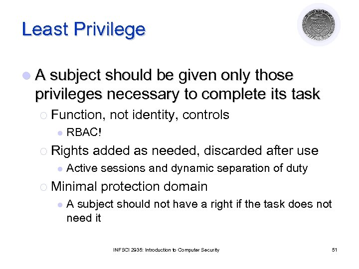 Least Privilege l A subject should be given only those privileges necessary to complete