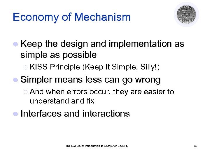 Economy of Mechanism l Keep the design and implementation as simple as possible ¡