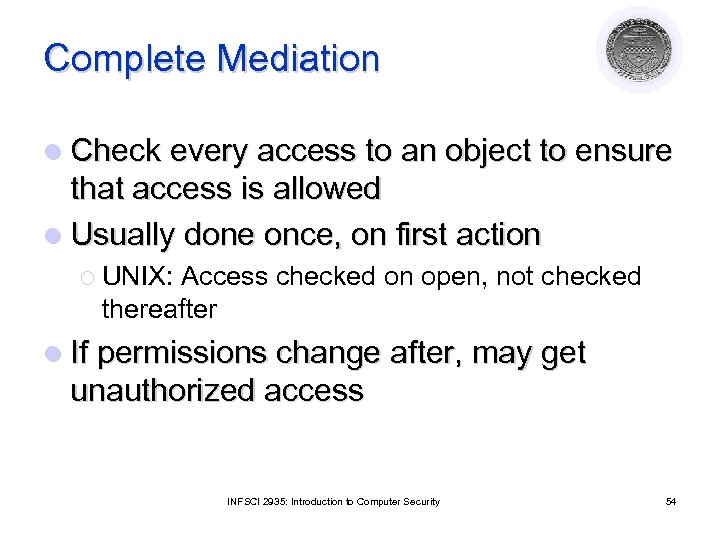 Complete Mediation l Check every access to an object to ensure that access is