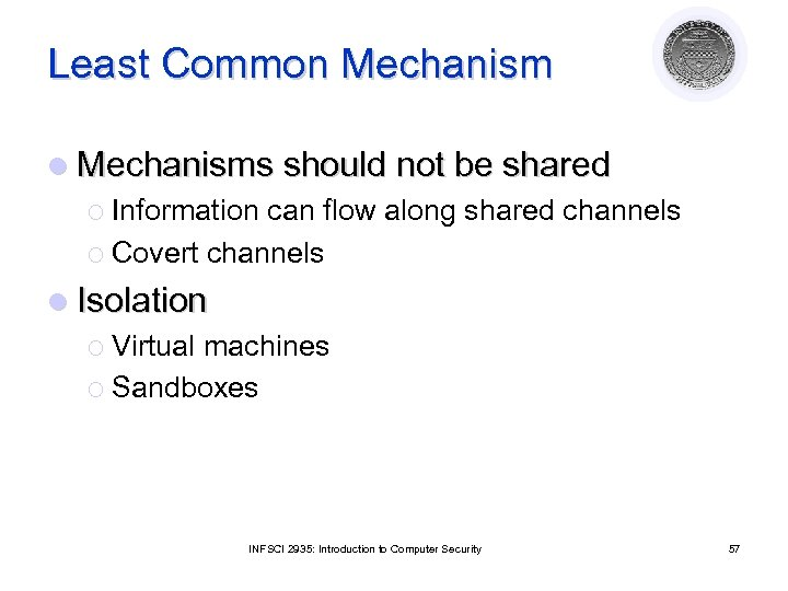 Least Common Mechanism l Mechanisms should not be shared ¡ Information can flow along
