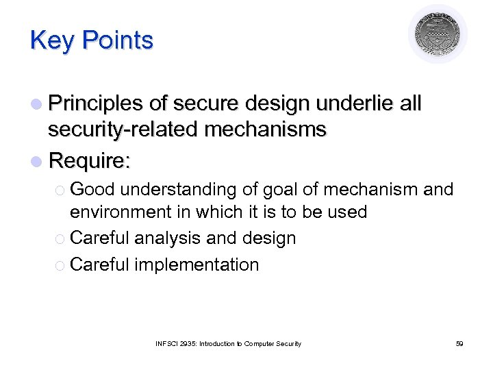 Key Points l Principles of secure design underlie all security-related mechanisms l Require: ¡