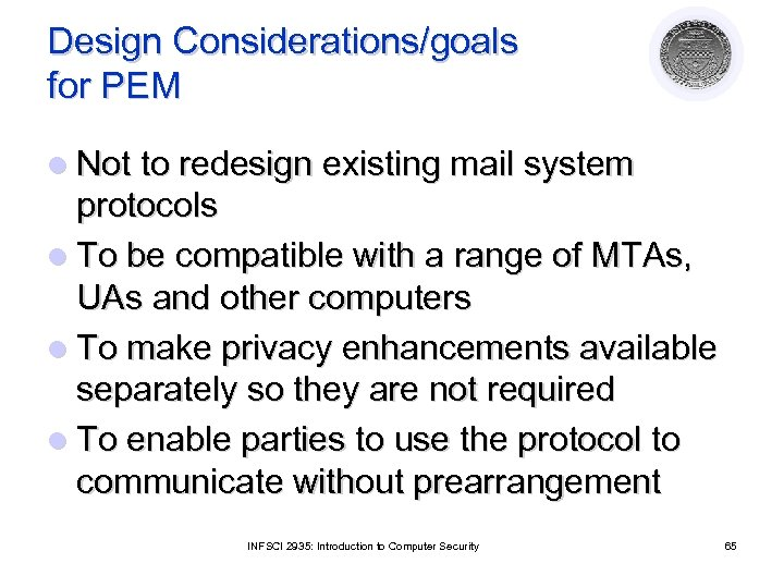 Design Considerations/goals for PEM l Not to redesign existing mail system protocols l To