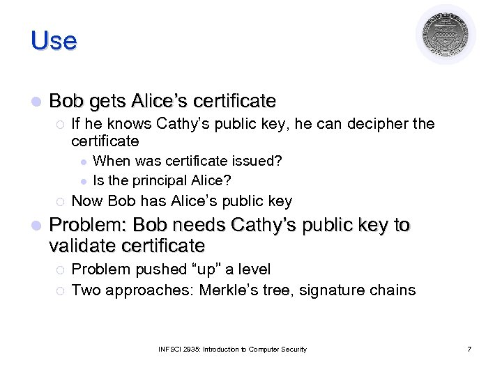 Use l Bob gets Alice's certificate ¡ If he knows Cathy's public key, he