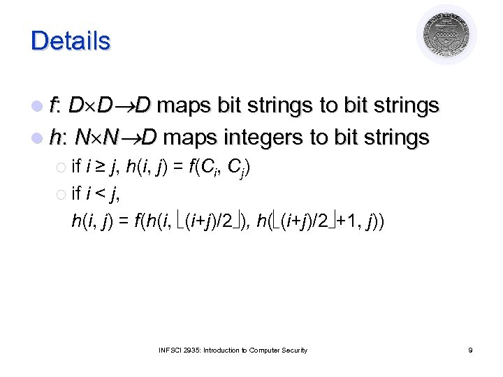 Details l f: D D D maps bit strings to bit strings l h: