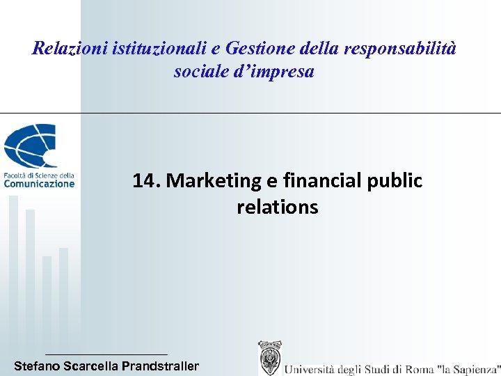 Relazioni istituzionali e Gestione della responsabilità sociale d'impresa 14. Marketing e financial public relations