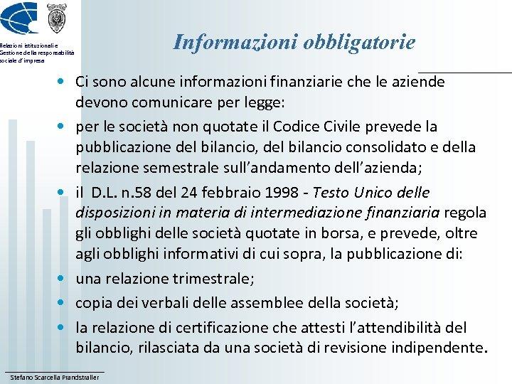 Relazioni istituzionali e Gestione della responsabilità sociale d'impresa Informazioni obbligatorie • Ci sono alcune