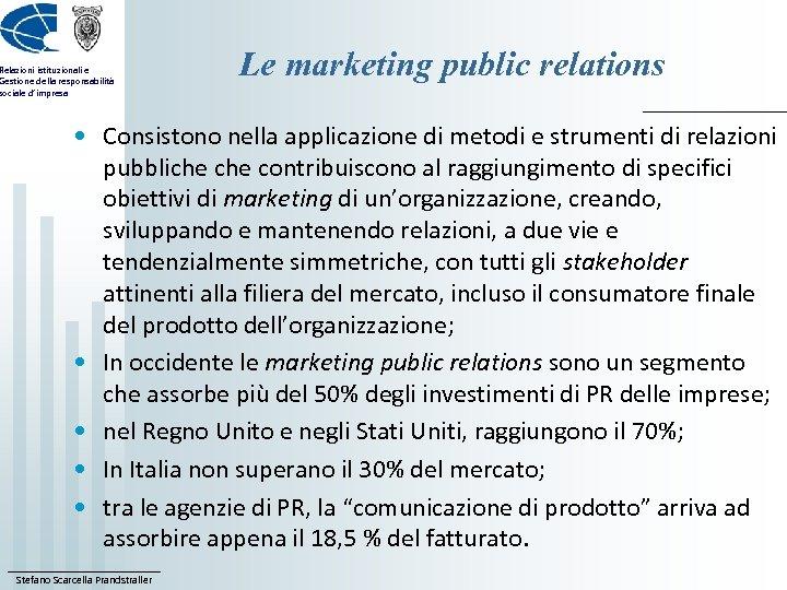 Relazioni istituzionali e Gestione della responsabilità sociale d'impresa Le marketing public relations • Consistono