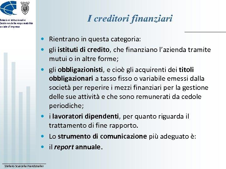 I creditori finanziari Relazioni istituzionali e Gestione della responsabilità sociale d'impresa • Rientrano in