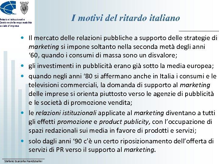 Relazioni istituzionali e Gestione della responsabilità sociale d'impresa I motivi del ritardo italiano •
