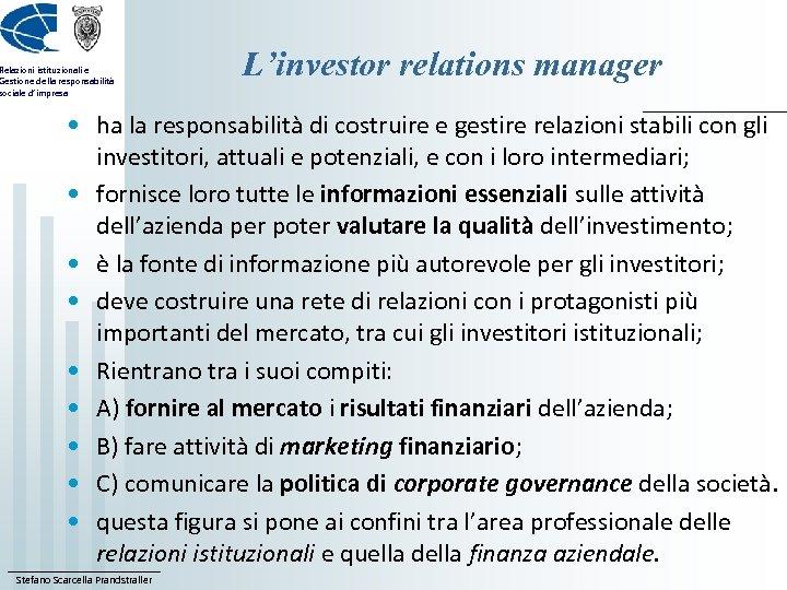 Relazioni istituzionali e Gestione della responsabilità sociale d'impresa L'investor relations manager • ha la