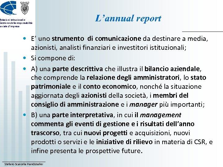 Relazioni istituzionali e Gestione della responsabilità sociale d'impresa L'annual report • E' uno strumento