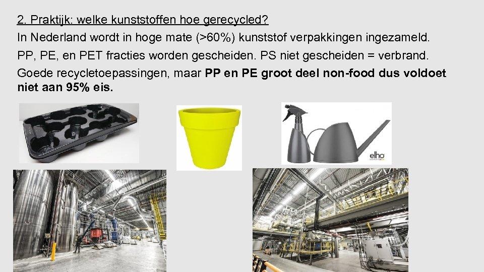2. Praktijk: welke kunststoffen hoe gerecycled? In Nederland wordt in hoge mate (>60%) kunststof